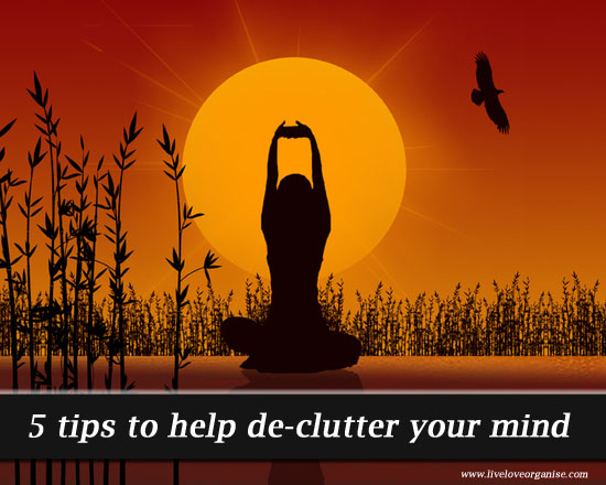 5 steps to help de-clutter your mind
