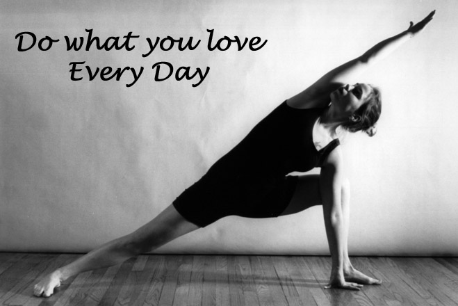 Do what you love, Every Day